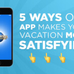 5 WAYS OUR APP MAKES YOUR VACATION MORE SATISFYING